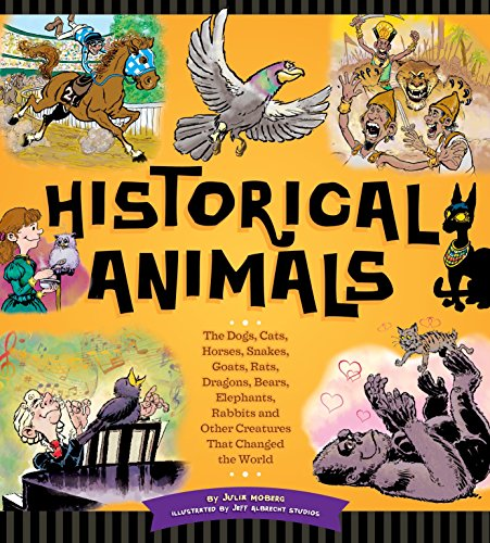 Historical Animals: The Dogs, Cats, Horses, Snakes, Goats, Rats, Dragons, Bears, Elephants, Rabbits and Other Creatures that Changed the World ()