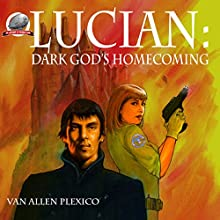 Lucian: Dark God's Homecoming: The Above, Book 1 Audiobook by Van Allen Plexico Narrated by  5395 MEDIA LLC
