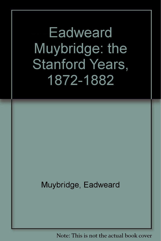 eadweard muybridge the stanford years 1872 1882