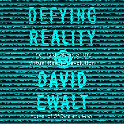Defying Reality: The Inside Story of the Virtual Reality Revolution by Penguin Audio
