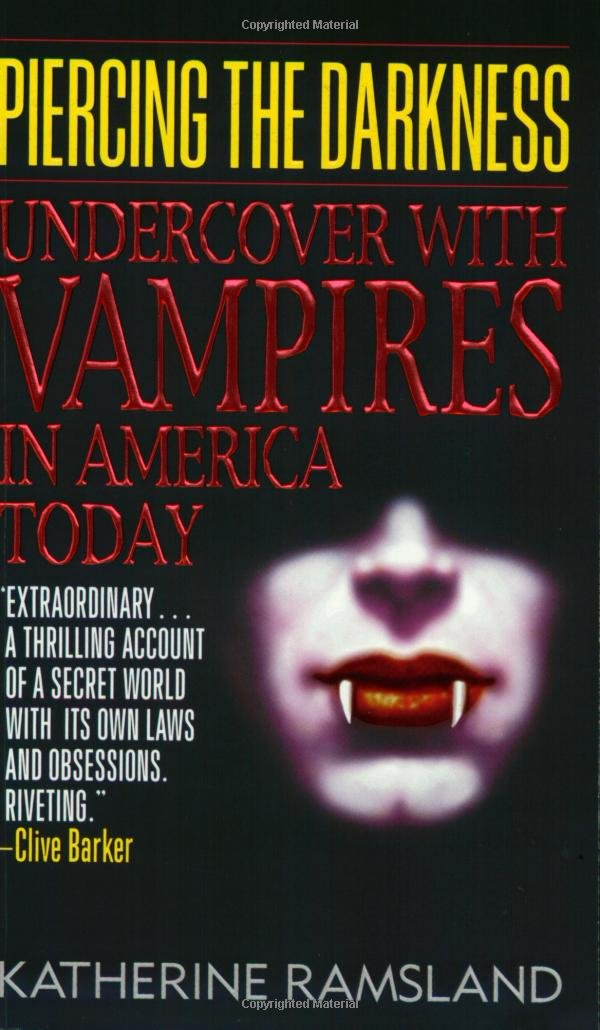 Piercing the Darkness Undercover with Vampires in America Today, Katherine Ramsland
