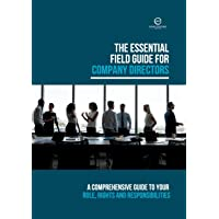 The Essential Field Guide for Company Directors: A Comprehensive Guide to your Role, Rights and Responsibilities