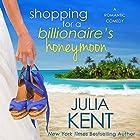Shopping for a Billionaire's Honeymoon Hörbuch von Julia Kent Gesprochen von: Tanya Eby, Zachary Webber
