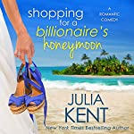 Shopping for a Billionaire's Honeymoon | Julia Kent