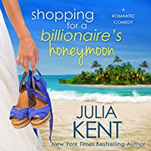 Shopping for a Billionaire's Honeymoon Audiobook by Julia Kent Narrated by Tanya Eby, Zachary Webber