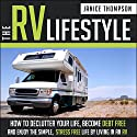 The RV Lifestyle: How to Declutter your Life, Become Financially Independent and Enjoy a Simple, Stress Free Life by Living in an RV Audiobook by Janice Thompson Narrated by Sharon Olivia Blumberg