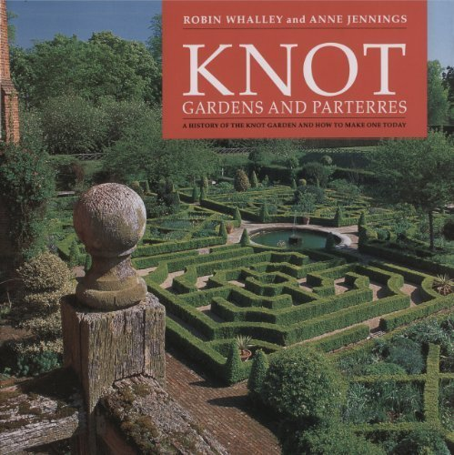Knot Gardens and Parterres: A History of the Knot Garden and How to Make One Today by Whalley, Robin, Jennings, Anne (1998) Hardcover