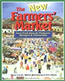 The New Farmers' Market: Farm-Fresh Ideas for Producers Managers & Communities