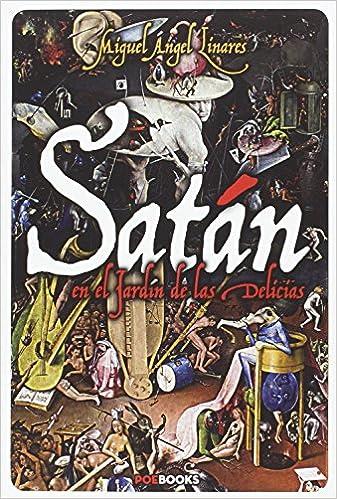 Satán En El Jardín De Las Delicias: Amazon.es: LINARES CLEMENTE, MIGUEL ÁNGEL, LINARES CLEMENTE, MIGUEL ÁNGEL: Libros
