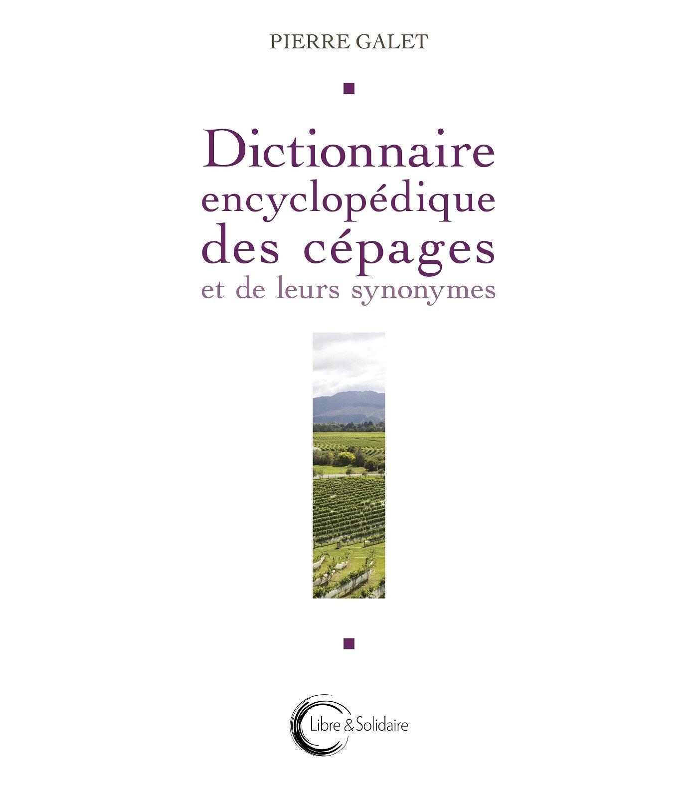 Dictionnaire encyclopédique des cepages Relié – 1 avril 2015 Pierre Galet Libre & Solidaire 2847300368 Sciences / Agriculture