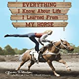 Everything I Know about Life I Learned from My Horse, Gwen Petersen, 0760336903
