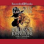 Preacher's Slaughter | William W. Johnstone,J. A. Johnstone