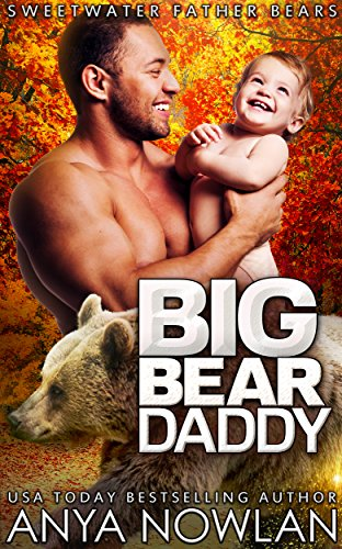 Big Bear Daddy: Werebear Surprise Baby Romance (Sweetwater Father Bears) by [Nowlan, Anya]