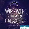 Wir zwei in fremden Galaxien (Die Ventura-Saga 1) Hörbuch von Kate Ling Gesprochen von: Uta Dänekamp