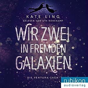 Wir zwei in fremden Galaxien (Die Ventura-Saga 1) Hörbuch