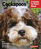 Cockapoos: Everything About Purchase, Care, Nutrition, Behavior, and Training (Complete Pet Owner's Manual)