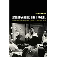 Disintegrating the Musical: Black Performance and American Musical