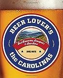 Beer Lover's the Carolinas: Best Breweries, Brewpubs & Beer Bars (Beer Lovers Series)