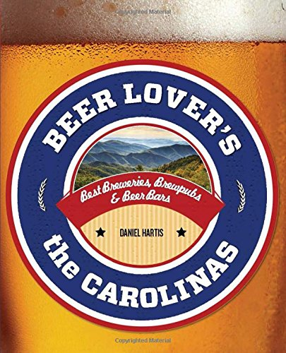 Beer Lover's the Carolinas: Best Breweries, Brewpubs & Beer Bars (Beer Lovers Series)