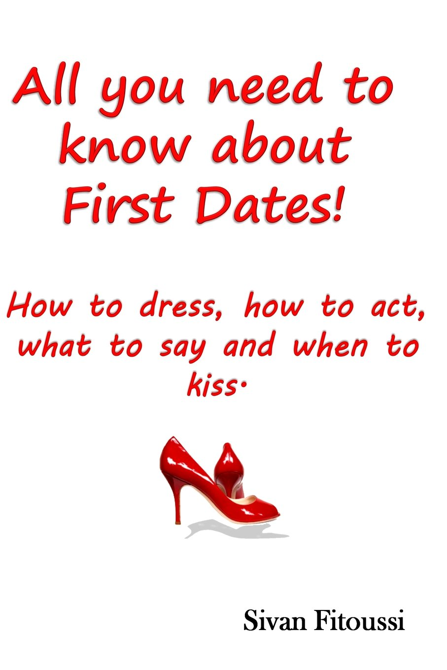 Download All you need to know about First Dates!: How to dress, how to act, what to say and when to kiss! PDF