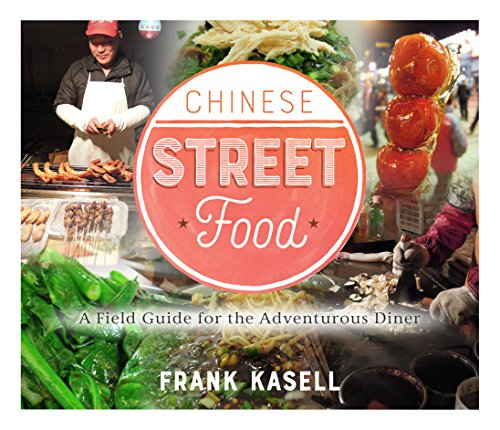 Chinese Street Food: A Field Guide for the Adventurous Diner by Frank Kasell