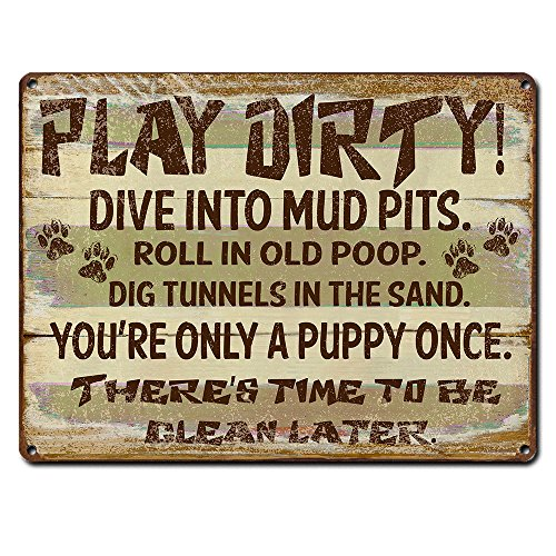 Play Dirty! Dive Into Mud Pits. Roll in Old Poop… ~ Funny Dog Signs ~ For Dog Lover, Walker, Pet Sitter, Veterinarian, Groomer, Decor & Gifts ~ 9