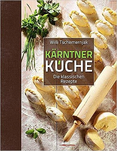 Klassische küche rezepte  Kärntner Küche: Die klassischen Rezepte: Amazon.de: Willi ...