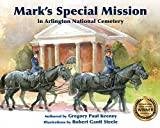 Mark's Special Mission at Arlington National Cemetery