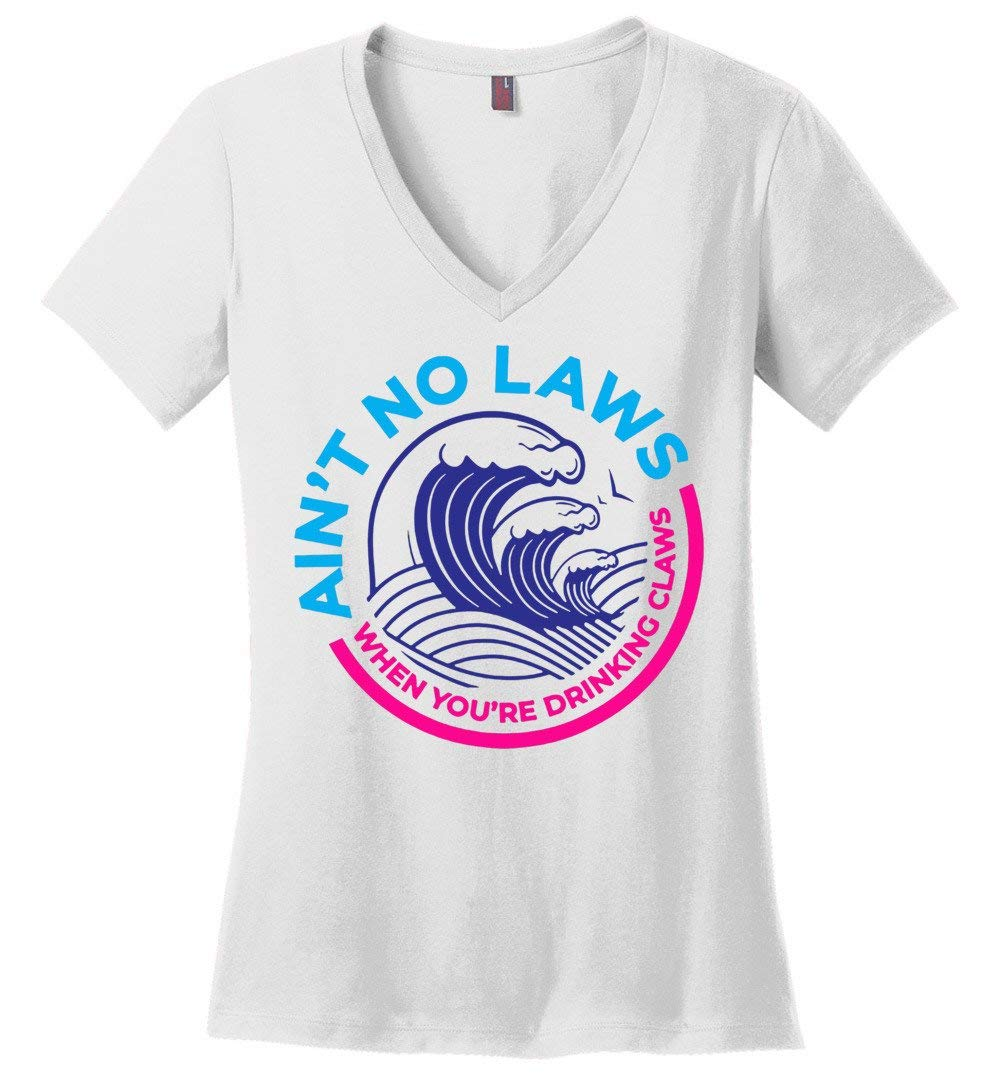 Ain T No Laws When You Re Drinking Claws Funny Shirts