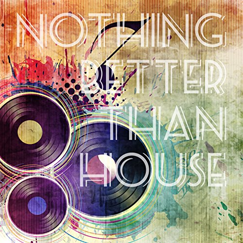 Nothing Better Than House