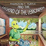 Thurston T. Turtle and the Legend of the Lemonade, Micki Bare, 0985027215