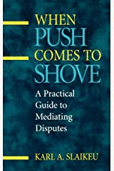 When Push Comes to Shove: A Practical Guide to Mediating Disputes Hardcover