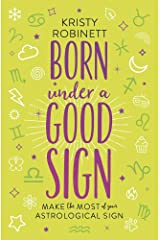 Born Under a Good Sign: Make the Most of Your Astrological Sign Paperback
