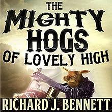 The Mighty Hogs of Lovely High: Lovely, Texas Audiobook by Mr. Richard J. Bennett Narrated by Richard J. Bennett