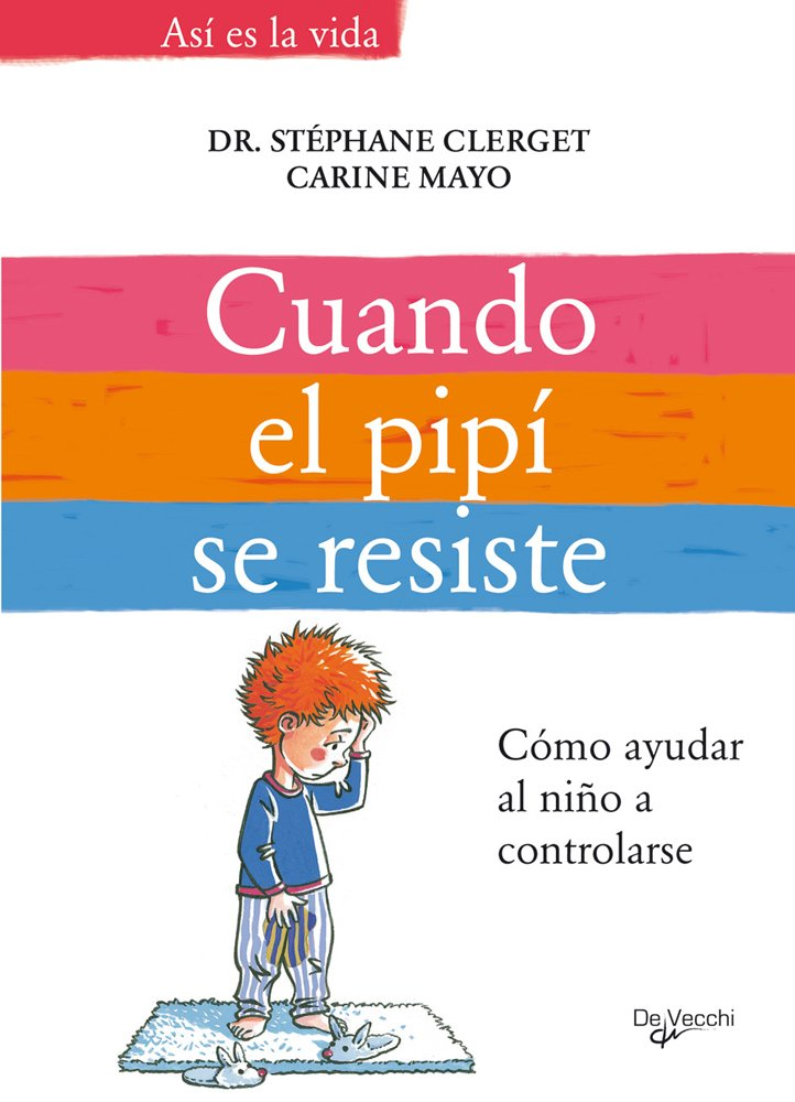 Cuando el pipi se resiste. Como ayudar al nino a controlarse (Spanish Edition): Dr. Stephano Cleret y Carine: 9788431534363: Amazon.com: Books
