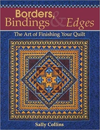 Borders, Bindings & Edges: The Art of Finishing Your Quilt: Sally ... : quilt borders and bindings - Adamdwight.com