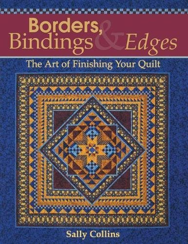 Borders, Bindings & Edges: The Art of Finishing Your Quilt (Border Quilt)