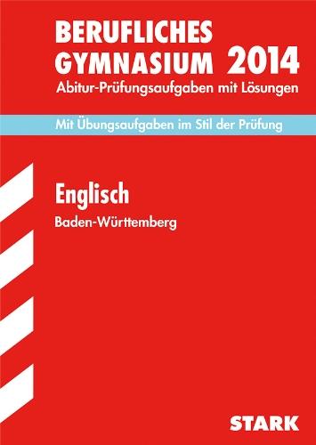 Abitur-Prüfungsaufgaben Berufliche Gymnasien Baden-Württemberg. Mit Lösungen / Englisch 2014 - Mit Übungsaufgaben zur neuen Prüfung: Mit den Original-Prüfungsaufgaben