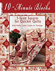 10-Minute Blocks: 3-Seam Squares for Quicker Quilts: Jelly Rolls, Layer Cakes or Yardage