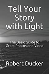 Tell Your Story with Light: The Basic Guide to Great Photos and Video Paperback