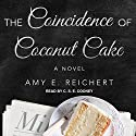 The Coincidence of Coconut Cake Audiobook by Amy E. Reichert Narrated by C.S.E Cooney