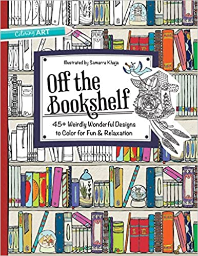 Amazon Off The Bookshelf 45 Weirdly Wonderful Designs To Color For Fun Relaxation 9781617452789 Samarra Khaja Books