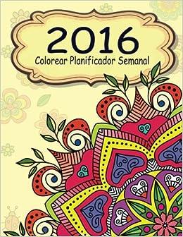 2016 Colorear Planificador Semanal (El alivio de tensión para adultos para colorear)