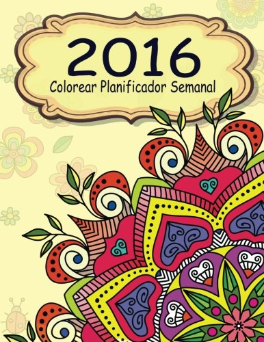 2016 Colorear Planificador Semanal (El alivio de tension para adultos para colorear) (Spanish Edition) [Jason Potash] (Tapa Blanda)