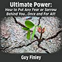 Ultimate Power: How to Put Any Fear or Sorrow Behind You...Once and for All! Audiobook by Guy Finley Narrated by Guy Finley