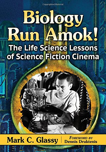 Biology Run Amok! The Life Science Lessons of Science Fiction Cinema