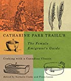 img - for Catharine Parr Traill s The Female Emigrant s Guide: Cooking with a Canadian Classic (Carleton Library Series) book / textbook / text book
