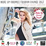 Make up Channel Fashion Lounge 2017 (Best Lounge Music Collection)