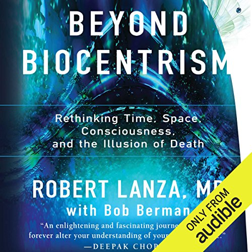 Beyond Biocentrism: Rethinking Time, Space, Consciousness, and the Illusion of Death by Audible Studios