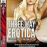 Three-Way Erotica: 10 Explicit Stories of Threesome Erotica